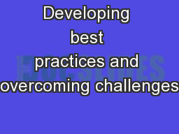 Developing best practices and overcoming challenges
