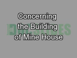Concerning the Building of Mine House
