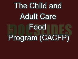 The Child and Adult Care Food Program (CACFP)