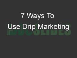 7 Ways To Use Drip Marketing