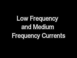 Low Frequency and Medium Frequency Currents