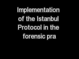 Implementation of the Istanbul Protocol in the forensic pra