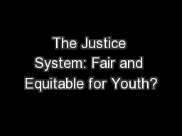 The Justice System: Fair and Equitable for Youth?