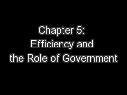 Chapter 5: Efficiency and the Role of Government PowerPoint PPT Presentation