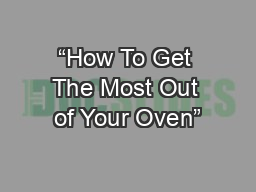 """""""How To Get The Most Out of Your Oven"""""""