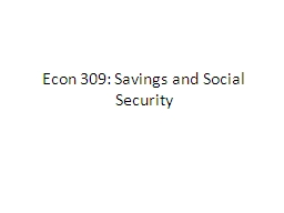 Econ 309: Savings and Social Security PowerPoint PPT Presentation