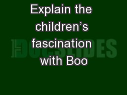 Explain the children's fascination with Boo
