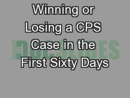 Winning or Losing a CPS Case in the First Sixty Days