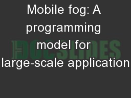 Mobile fog: A programming model for large-scale application