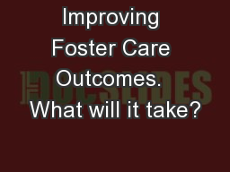 Improving Foster Care Outcomes.  What will it take?