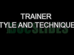 TRAINER STYLE AND TECHNIQUES PowerPoint Presentation, PPT - DocSlides
