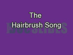 The Hairbrush Song