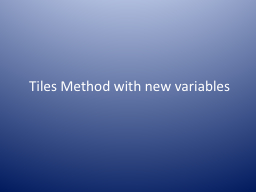 Tiles Method with new variables