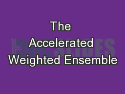 The Accelerated Weighted Ensemble PowerPoint PPT Presentation