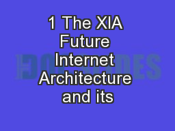 1 The XIA Future Internet Architecture and its