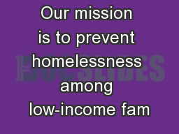 Our mission is to prevent homelessness among low-income fam