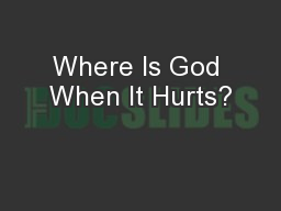 Where Is God When It Hurts?