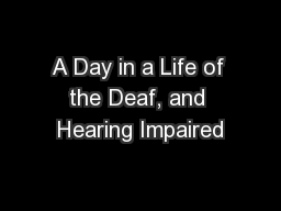 A Day in a Life of the Deaf, and Hearing Impaired