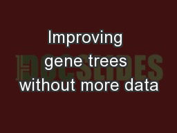 Improving gene trees without more data