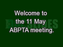 Welcome to the 11 May ABPTA meeting.