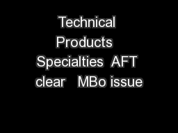 Technical Products  Specialties  AFT clear   MBo issue PowerPoint PPT Presentation