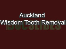 Auckland Wisdom Tooth Removal PowerPoint PPT Presentation