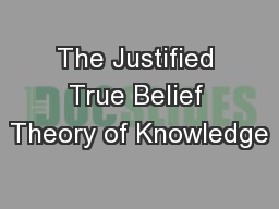 The Justified True Belief Theory of Knowledge