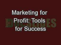 Marketing for Profit: Tools for Success PowerPoint PPT Presentation