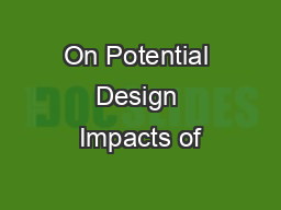 On Potential Design Impacts of