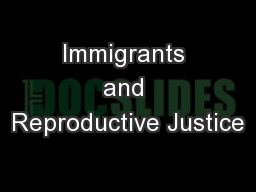 Immigrants and Reproductive Justice PowerPoint PPT Presentation