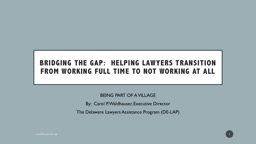 Bridging the gap:  Helping Lawyers Transition From Working