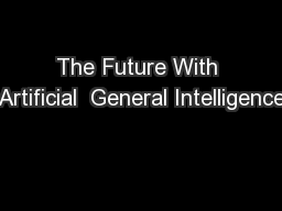 The Future With Artificial  General Intelligence