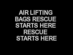 AIR LIFTING BAGS RESCUE STARTS HERE RESCUE STARTS HERE