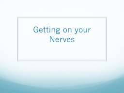 Getting on your Nerves