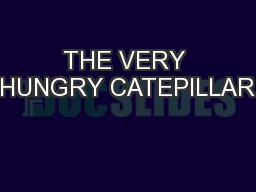 THE VERY HUNGRY CATEPILLAR PowerPoint PPT Presentation