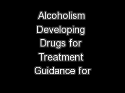 Alcoholism Developing Drugs for Treatment Guidance for PowerPoint PPT Presentation