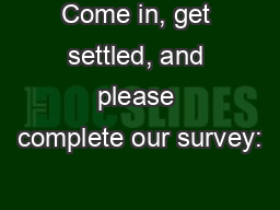 Come in, get settled, and please complete our survey: