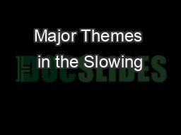 Major Themes in the Slowing PowerPoint PPT Presentation