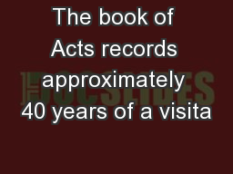 The book of Acts records approximately 40 years of a visita