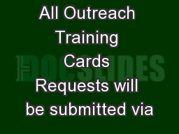 All Outreach Training Cards Requests will be submitted via