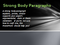 A strong body paragraph explains, proves, and/or supports y