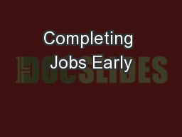 Completing Jobs Early