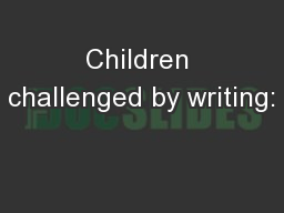 Children challenged by writing: PowerPoint PPT Presentation