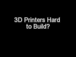 3D Printers Hard to Build?