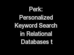 Perk: Personalized Keyword Search in Relational Databases t