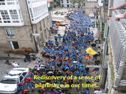 Rediscovery of a sense of pilgrimage in our times.