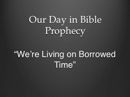 Our Day in Bible Prophecy PowerPoint PPT Presentation