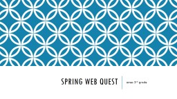 Spring web quest PowerPoint PPT Presentation