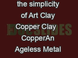 Explore the opportunities and experience the simplicity of Art Clay Copper Clay   CopperAn Ageless Metal