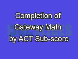 Completion of Gateway Math by ACT Sub-score PowerPoint PPT Presentation